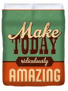 Make Today Ridiculously Amazing Duvet Cover