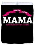 Mama Gift When I Hear Mama Spoliled Duvet Cover