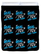 My Goal Is To Deny Yours Goalie Pattern Duvet Cover