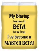 My Startup Has Been In Beta For So Long, I've Become A Master Beta Duvet Cover