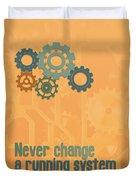 Never Change A Running System Duvet Cover
