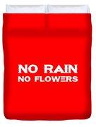 No Rain No Flowers - Life Inspirational Quote 3 Duvet Cover