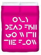 Only Dead Fish Go With The Flow - Motivational And Inspirational Quote 3 Duvet Cover