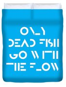 Only Dead Fish Go With The Flow - Motivational And Inspirational Quote Duvet Cover
