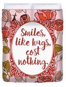 Smiles, Like Hugs, Cost Nothing Duvet Cover