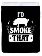 Smoke That Pig Griller Bbq Barbecue Gift Duvet Cover