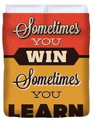 Sometimes You Win Sometimes You Learn Duvet Cover