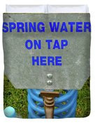 Spring Water On Tap Here Duvet Cover