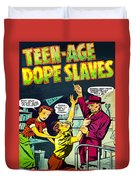 Teen-age Dope Slaves Duvet Cover