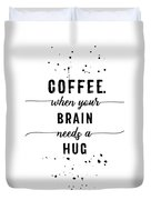 Text Art Coffee - When Your Brain Needs A Hug Duvet Cover