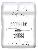 Text Art Enjoy The Little Things Duvet Cover