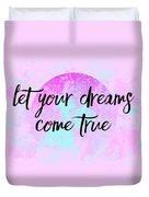 Text Art Let Your Dreams Come True Duvet Cover