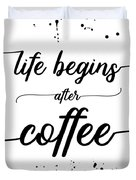 Text Art Life Begins After Coffee Duvet Cover
