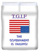 Tgif  Government Is Failing Duvet Cover
