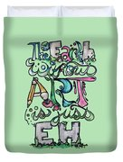 The Earth Without Art Is Just Eh Duvet Cover