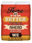 There Are Far Better Things Ahead Duvet Cover
