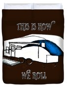This Is How We Roll     Rv Humor Duvet Cover