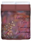 Todays Seeds Paint Tomorrows Rainbows Duvet Cover