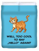 Well, Too Cool To Say Hello Again Funny Cat Gift Duvet Cover