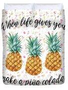 When Life Gives You Pineapple Make A Pina Colada Duvet Cover