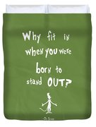 Why Fit In When You Were Born To Stand Out Duvet Cover