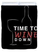 Wine Lover Time To Wine Down Wine Bottle Wine Glass Duvet Cover