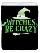 Witches Be Crazy Funny Humor Halloween For All Witches Duvet Cover