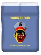 Work To Win Or You'll Work For Him Duvet Cover
