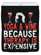 Yoga And Wine Because Therapy Is Expensive Duvet Cover