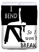 Yoga - Bend So You Won't Break Duvet Cover