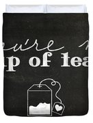 You Are My Cup Of Tea Duvet Cover