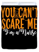 You Cant Scare Me Im A Nurse Doctor Ae Halloween Funny Humor Costume Duvet Cover