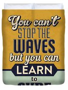 You Can't Stop The Waves Duvet Cover