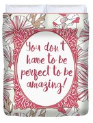 You Don't Have To Be Perfect To Be Amazing Duvet Cover