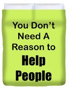 You Dont Need A Reason To Help People 5444.02 Duvet Cover