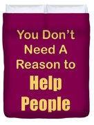 You Dont Need A Reason To Help People 5445.02 Duvet Cover