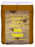 You Dont Need A Reason To Help People 5446.02 Duvet Cover