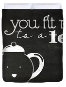 You Fit Me To A Tea Duvet Cover