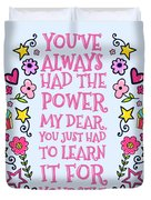 You Have Always Had The Power Duvet Cover