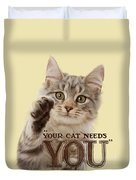 Your Cat Needs You Duvet Cover