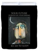 Your Future Depends On Your Dreams - Poster Duvet Cover