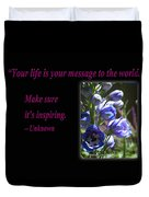 Your Life Is Your Message To The World. Make Sure Its Inspir Duvet Cover