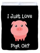 Cute Funny I Just Love Pigs Ok Duvet Cover