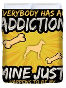 Doberman Funny Dog Addiction Duvet Cover