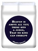 Heaven Is Above All #shakespeare #shakespearequote Duvet Cover