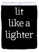 Lit Like A Lighter Womens Shirt Funny Quotes Gift Wife Girlfriend Cute T Shirt Duvet Cover