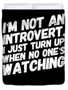 Not An Introvert Show Up When No One Is Looking Funny Humor Social Awkward Duvet Cover