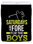 Saturdays Are Fore The Boys Funny Golf Duvet Cover