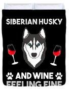 Siberian Husky And Wine Felling Fine Dog Lover Duvet Cover