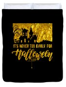 tshirt Its Never Too Early For Halloween gold foil Duvet Cover